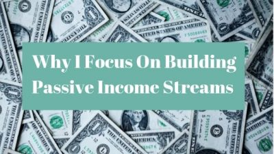 Why I Focus On Building Passive Income Streams