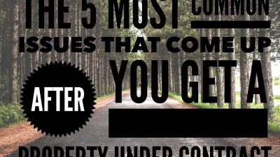 the 5 most common issues that come up after you get a property under contract